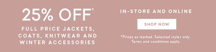 25% Off Jackets and Knitwer