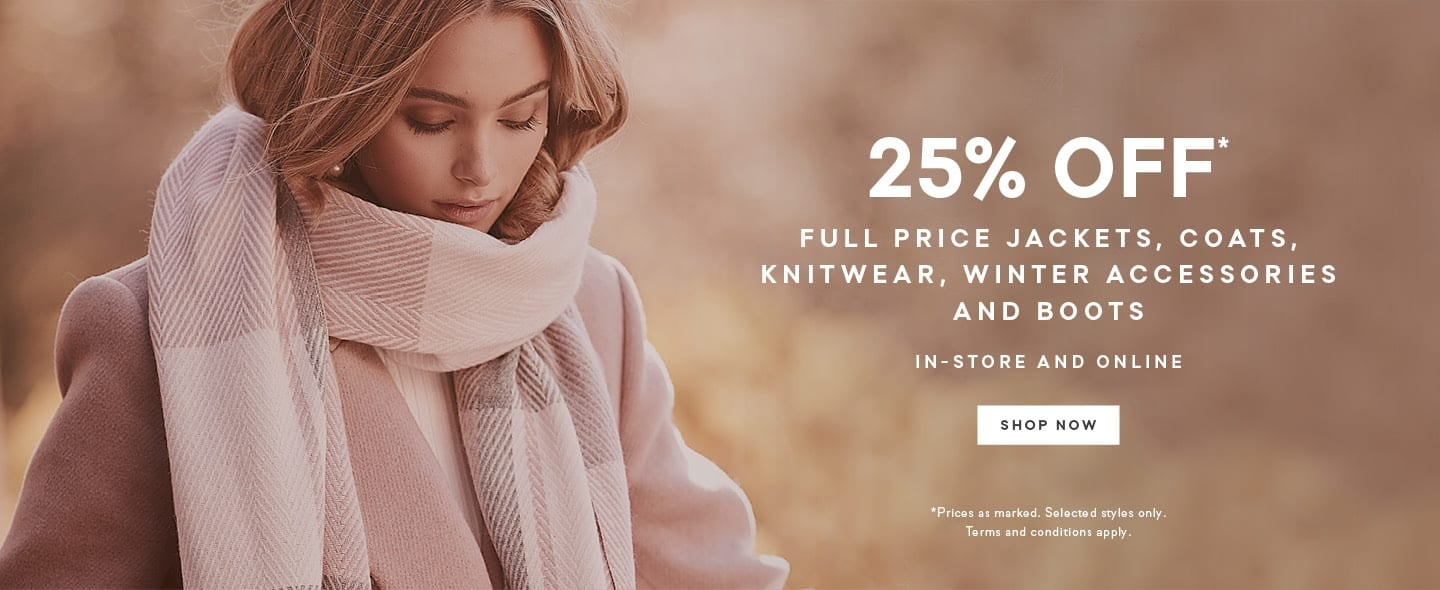 751d346f1 25% Off* Selected Jackets, Coats, Knitwear, Accessories & Boots ...